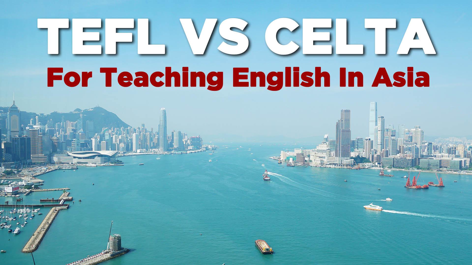 Tefl Vs Celta Certification For Teaching English In Asia Teach